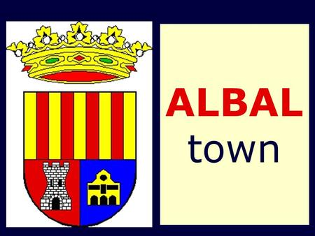 "ALBAL town. Its History  Founded in the Muslim Period (700- 1238). It was named ""Alboayal"" (dry area)  It consisted of a country house and some land."