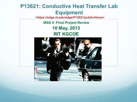P13621: Conductive Heat Transfer Lab Equipment MSD II: Final Project Review 10 May, 2013 RIT KGCOE.