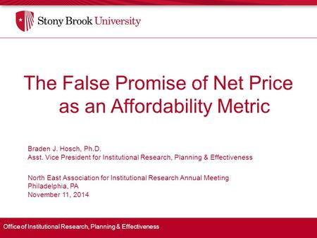 Office of Institutional Research, Planning & Effectiveness The False Promise of Net Price as an Affordability Metric Braden J. Hosch, Ph.D. Asst. Vice.