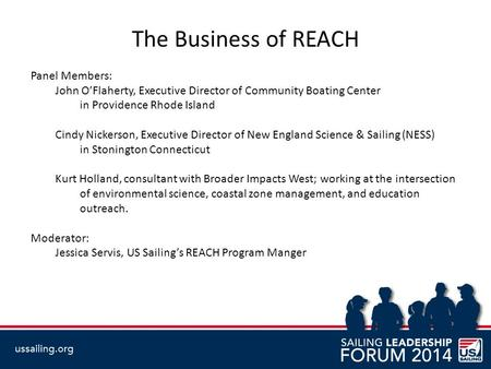 The Business of REACH Panel Members: John O'Flaherty, Executive Director of Community Boating Center in Providence Rhode Island Cindy Nickerson, Executive.