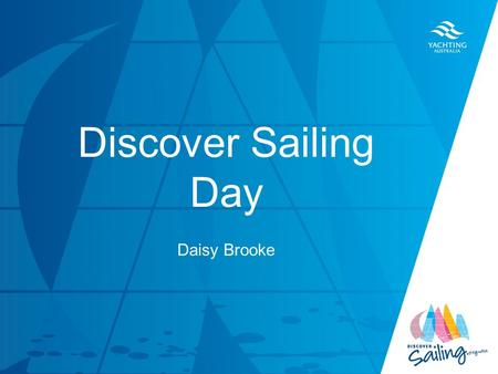 TITLE DATE Discover Sailing Day Daisy Brooke. Discover Sailing Program TEN Components (1) Contemporary branding, guidelines, marketing materials, communication.