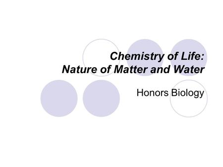 Chemistry of Life: Nature of Matter and Water