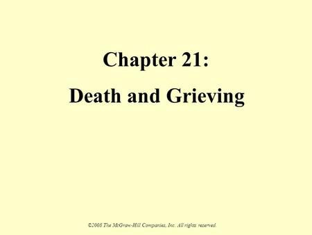 ©2008 The McGraw-Hill Companies, Inc. All rights reserved. Chapter 21: Death and Grieving.