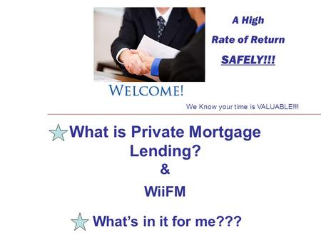 A High Rate of Return SAFELY!!! I What is Private Mortgage Lending? & WiiFM What's in it for me??? We Know your time is VALUABLE!!!