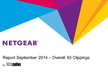 Report September 2014 – Overall 93 Clippings by. Report September 2014 - NETGEAR Retail Business Unit NETGEAR RBU Summary Total: 75 (RBU) (3 both) Coverage.