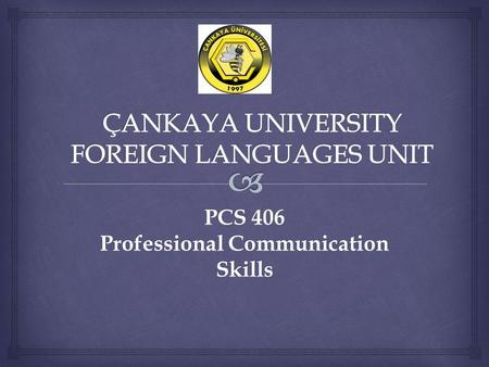 PCS 406 Professional Communication Skills.   Name & Surname:  Office:  Office Phone Number:  E-mail: ABOUT YOUR INSTRUCTOR.