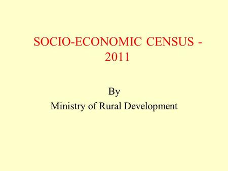 SOCIO-ECONOMIC CENSUS - 2011 By Ministry of Rural Development.