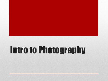 Intro to Photography. Types of Cameras Single Lens Reflex A single-lens reflex (SLR) camera typically uses a mirror and prism system that allows the photographer.