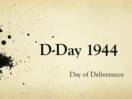 D-Day 1944 Day of Deliverance. By the spring of 1944, Germany had occupied France and much of the European continent for almost four years. A narrow stretch.