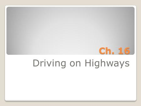 Ch. 16 Driving on Highways.