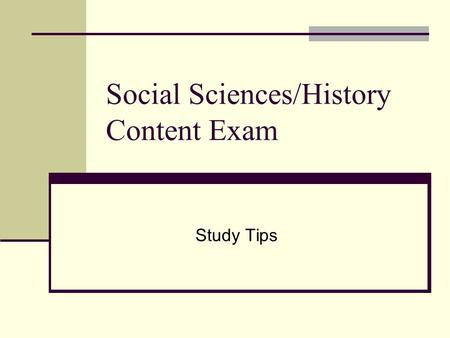 Social Sciences/History Content Exam Study Tips. Getting Started Step 1: Gather Study Materials --Textbooks (Econ, Geog., Ed. Psych, History, Pol. Sci.,