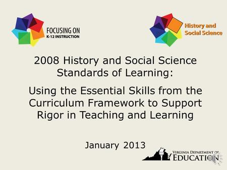 2008 History and Social Science Standards of Learning: Using the Essential Skills from the Curriculum Framework to Support Rigor in Teaching and Learning.