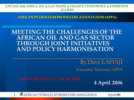 AFRICAN PETROLEUM PRODUCERS ASSOCIATION (APPA) MEETING THE CHALLENGES OF THE AFRICAN OIL AND GAS SECTOR THROUGH JOINT INITIATIVES AND POLICY HARMONISATION.