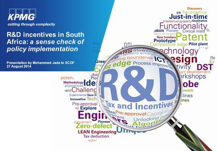 R&D incentives in South Africa: a sense check of policy implementation Presentation by Mohammed Jada to SCOF 27 August 2014.