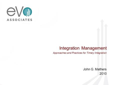 Integration Management Approaches and Practices for Timely Integration John G. Mathers 2010.