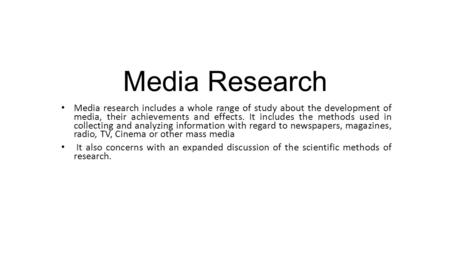 <strong>Media</strong> <strong>Research</strong> <strong>Media</strong> <strong>research</strong> includes a whole range of study about the development of <strong>media</strong>, their achievements and effects. It includes the methods used.