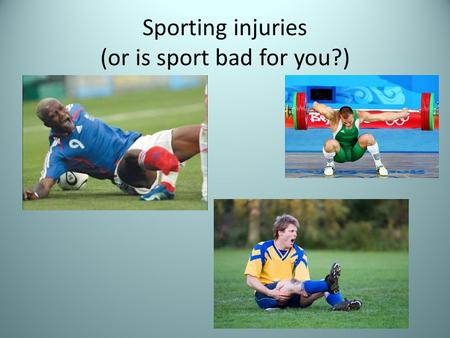 Sporting injuries (or is sport bad for you?). Objectives To learn about the different types of sporting injuries;To learn about their causes;To learn.