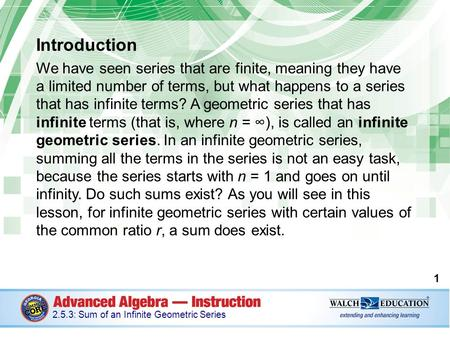 Introduction We have seen series that are finite, meaning they have a limited number of terms, but what happens to a series that has infinite terms? A.