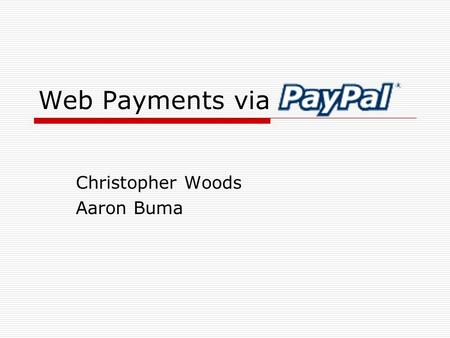 Web Payments via Christopher Woods Aaron Buma. Agenda  Introduction  About it  Why to use it  Services they Provide  Seller Protection  Ebay Aspect.