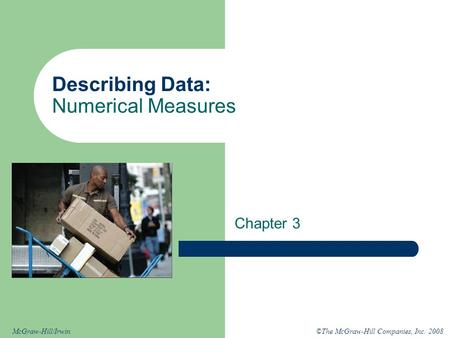 ©The McGraw-Hill Companies, Inc. 2008McGraw-Hill/Irwin Describing Data: Numerical Measures Chapter 3.