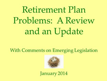 Retirement Plan Problems: A Review and an Update With Comments on Emerging Legislation January 2014.