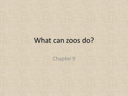 What can zoos do? Chapter 9. Good Zoos Animals have land and trees They are fed in a natural way – must look for food, are not fed by hand.