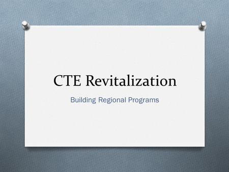 CTE Revitalization Building Regional Programs. Agenda O Panel introductions O Panelist sharing O Moderator overview O Question and answer.