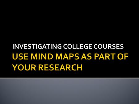 INVESTIGATING COLLEGE COURSES.  Why use Mind Maps?  Mind Maps will help your memory  Mind Maps will help you get organised  Mind Maps can save you.