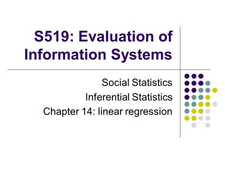 S519: Evaluation of Information Systems Social Statistics Inferential Statistics Chapter 14: linear regression.