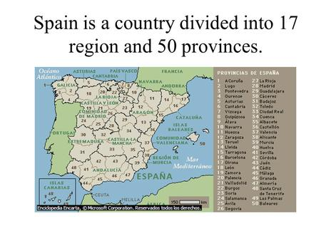 Spain is a country divided into 17 region and 50 provinces.