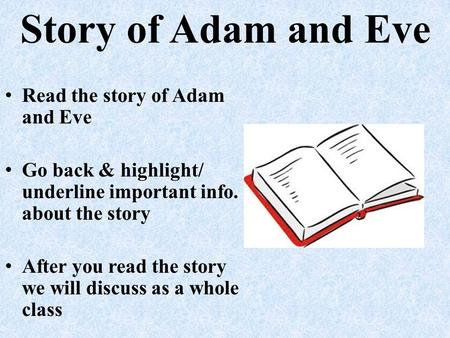 Story of Adam and Eve Read the story of Adam and Eve Go back & highlight/ underline important info. about the story After you read the story we will discuss.