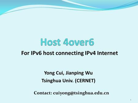For IPv6 host connecting IPv4 Internet 1 Yong Cui, Jianping Wu Tsinghua Univ. (CERNET) Contact: