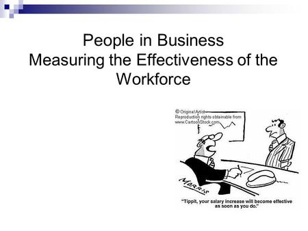 People in Business Measuring the Effectiveness of the Workforce.