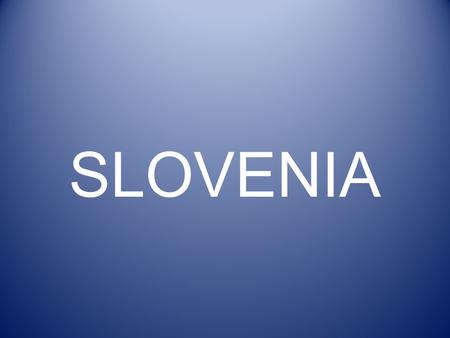 SLOVENIA Slovenia Slovenia is one of the country of the European Union. It is in central europe.