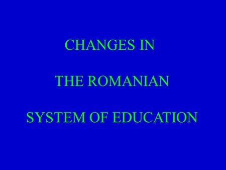 CHANGES IN THE ROMANIAN SYSTEM OF EDUCATION. Milestones in Educational Reform Special events and processes have marked the evolution of educational reform.