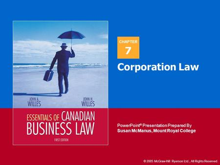 CHAPTER PowerPoint ® Presentation Prepared By Susan McManus, Mount Royal College © 2005 McGraw-Hill Ryerson Ltd., All Rights Reserved. 7 Corporation Law.