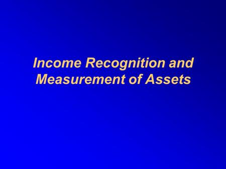 Income Recognition and Measurement of Assets. Join khalid aziz  ECONOMICS OF ICMAP, ICAP, MA-ECONOMICS, B.COM.  FINANCIAL ACCOUNTING OF ICMAP STAGE.