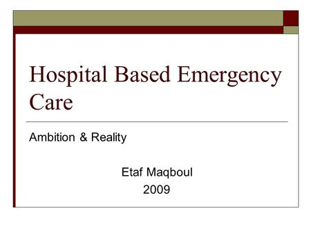 Hospital Based Emergency Care Ambition & Reality Etaf Maqboul 2009.