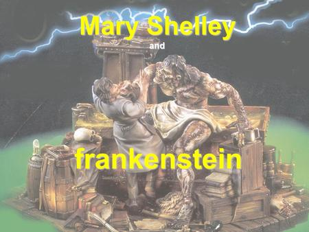 Mary Shelley and frankenstein In 1818, Mary Shelley created a monster…