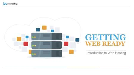 GETTING WEB READY Introduction to Web Hosting. Table of Contents + Websites: The face of your business …………………………………………………………………………1 + Get your website.