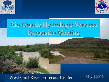 May 3.2007 West Gulf River Forecast Center Rio Grande Hydrologic Services Expansion Meeting.