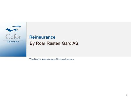 Reinsurance By Roar Rasten Gard AS 1 The Nordic Association of Marine Insurers.