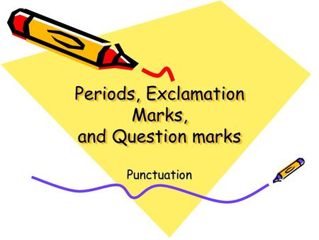 Periods, Exclamation Marks, and Question marks Punctuation.