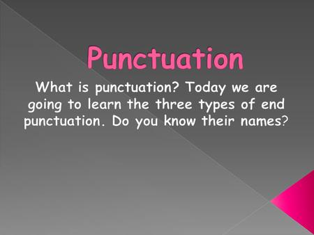 The three types of end punctuation are:  Period  Question Mark  Exclamation Point.