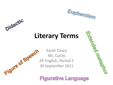 Literary Terms Sarah Casey Ms. Curtis AP English, Period 3 30 September 2011.
