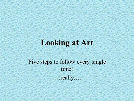 Looking at Art Five steps to follow every single time! ….really….