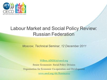 <strong>Labour</strong> Market and Social Policy Review: Russian Federation Moscow, Technical Seminar, 12 December 2011 Senior Economist- Social Policy.