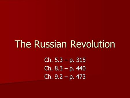 The Russian <strong>Revolution</strong> Ch. 5.3 – p. 315 Ch. 8.3 – p. 440 Ch. 9.2 – p. 473.