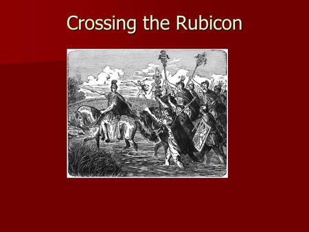 Crossing the Rubicon. To cross the Rubicon is to take an irreversible step, often involving some danger. To cross the Rubicon is to take an irreversible.