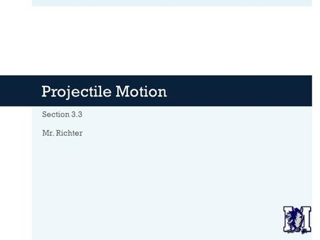 Projectile Motion Section 3.3 Mr. Richter. Agenda  Warm-Up  More about Science Fair Topics  Intro to Projectile Motion  Notes:  Projectile Motion.